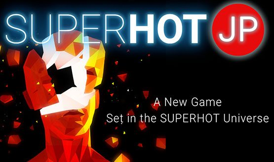 SUPERHOT going big in Japan with SUPERHOT JP