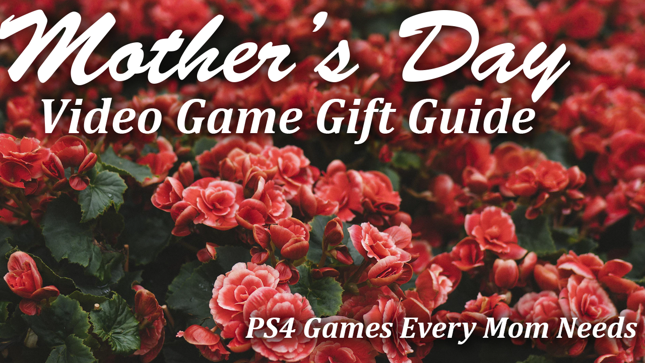 Mothers day video game gift guide ps4 games