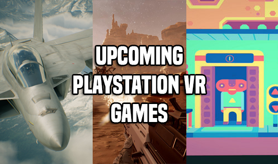 Upcoming PSVR Games Worth Anticipating