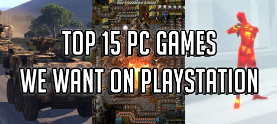 15 PC Games We Want on PlayStation