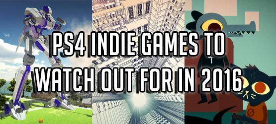 PS4 Indie Games to Watch Out for in 2016