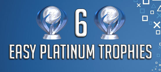 6 Easy Platinum Trophies