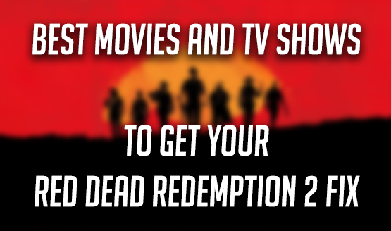 Best Movies and TV Shows Like Red Dead Redemption 2