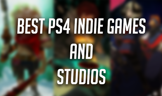Best PS4 Indie Games and Studios