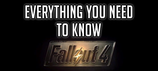 Fallout 4 - Everything You Need to Know