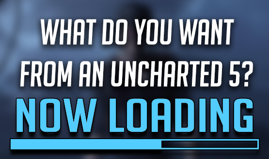 What do You Want From an Uncharted 5?