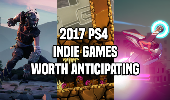 2017 Indie Games Worth Anticipating