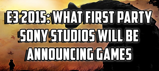 E3 2015: What First Party Sony Studios Will Be Announcing Games