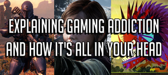 Explaining Gaming Addiction and How It's All in Your Head